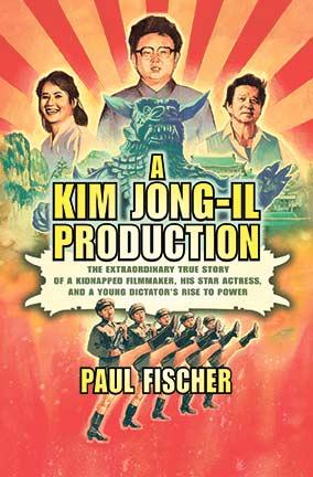 'A Kim Jong-Il Production' - Non-fiction by Paul Fischer