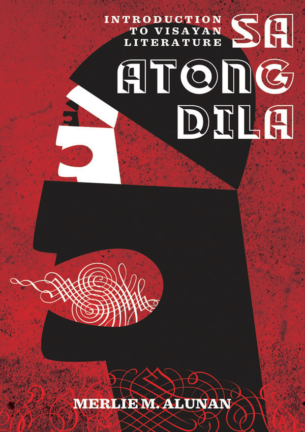 """Merlie Alunan's """"Sa Atong Dila: Introduction to Visayan Literature"""" is an anthology of poetry, fiction, drama, and essays in the mother tongues of Eastern, Central and Western Visayas."""